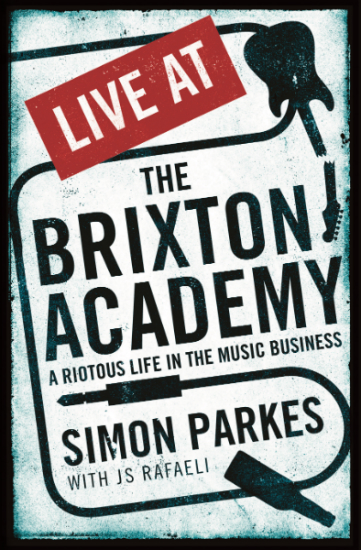 Live At The Brixton Academy - by Simon Parkes with JS Rafaeli