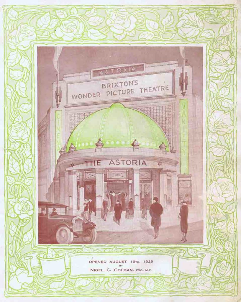 The Astoria (O2). The attached is the frontispiece of the opening night programme. I love the way the people and the car reflect the (then) up-to-the-minute Art Deco interior. Image provided by The Brixton Society.